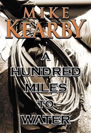 A Hundred Miles to Water  by  Mike Kearby