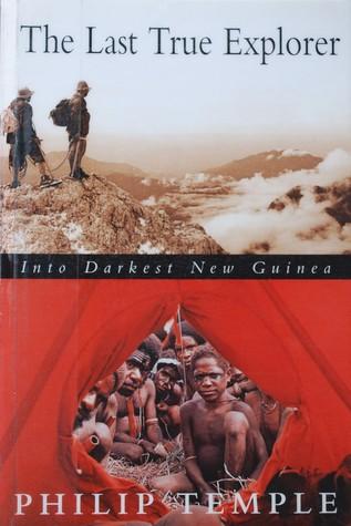 The Last True Explorer: Into Darkest New Guinea  by  Philip Temple