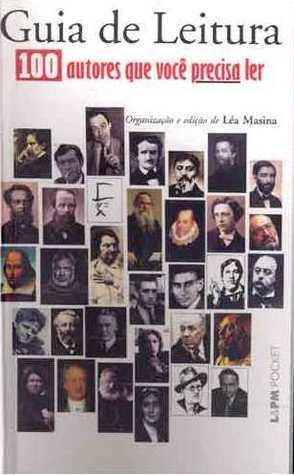 Guia de Leitura - 100 autores que você precisa ler  by  Léa Masina