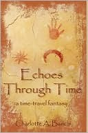 Echoes Through Time: A Time-Travel Fantasy  by  Charlotte A. Banchi