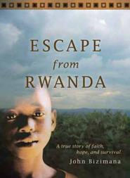 Escape from Rwanda: A True Story of Faith, Hope, and Survival John Y. Bizimana