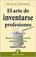 El arte de inventarse profesiones  by  Sergio Bulat