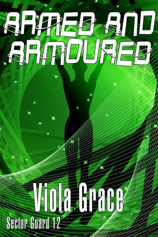 Armed And Armoured (Sector Guard, #12) Viola Grace