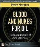 Blood and Nukes for Oil: The Global Dangers of Chinas Oil Policy  by  Peter Navarro
