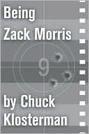 Being Zack Morris: An Essay from Sex, Drugs, and Cocoa Puffs  by  Chuck Klosterman