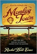 Evolving in Monkey Town: How a Girl Who Knew All the Answers Learned to Ask the Questions Rachel Held Evans