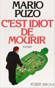 Cest idiot de mourir  by  Mario Puzo