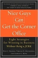 Nice Guys Can Get the Corner Office: Eight Strategies for Winning in Business Without Being a Jerk  by  Russ C. Edelman