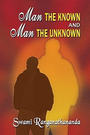 Man The Known and Man The Unknown Swami Ranganathananda