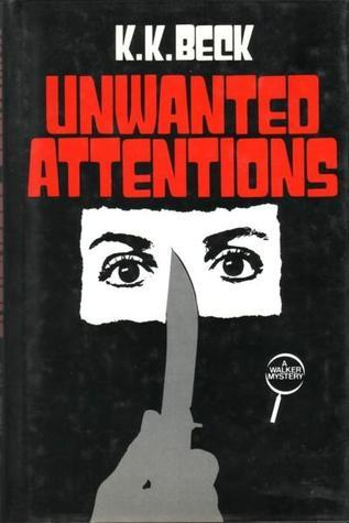 Unwanted Attentions  by  K.K. Beck