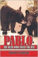 Pablo, the Bear Who Saved the Day  by  Harold Levingston