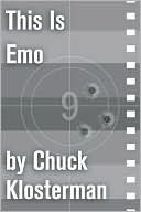 This Is Emo: An Essay from Sex, Drugs, and Cocoa Puffs  by  Chuck Klosterman