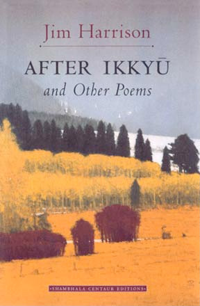 After Ikkyu & Other Poems  by  Jim Harrison