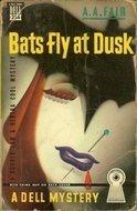 Bats Fly at Dusk  by  A.A. Fair