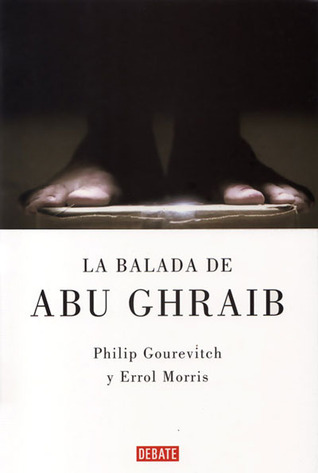La balada de Abu Ghraib/ Standard Operating Procedure Philip Gourevitch
