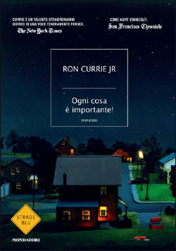 Ogni cosa è importante! Ron Currie Jr.