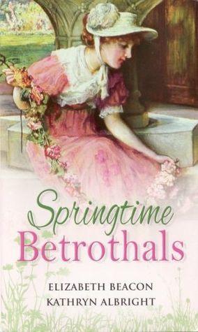 Springtime Betrothals  by  Elizabeth Beacon