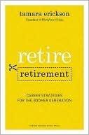 Retire Retirement  by  Tamara Erickson
