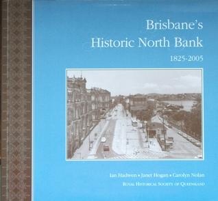 Brisbanes Historic North Bank 1825-2005 Ian Hadwen