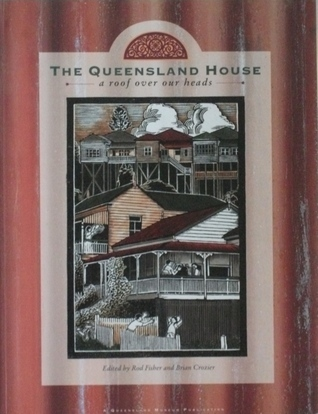 The Queensland House: A Roof over our Heads Brian Crozier