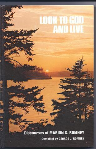 Look to God and Live: Discourses of Marion G. Romney  by  Marion G. Romney