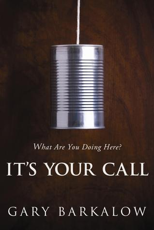 Its Your Call: What Are You Doing Here?  by  Gary Barkalow