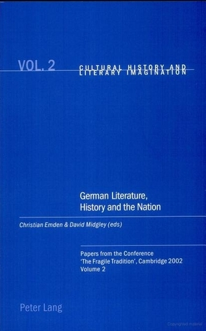 German Literature, History and the Nation: Papers from the Conference The Fragile Tradition, Cambridge 2002. Volume 2 Christian Emden