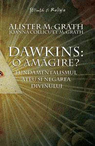 Dawkins: o amăgire? - Fundamentalismul ateu şi negarea divinului  by  Alister McGrath