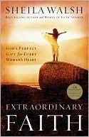 Extraordinary Faith  by  Sheila Walsh
