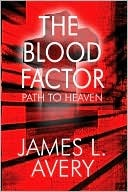 Blood Factor: Path to Heaven  by  James L. Avery