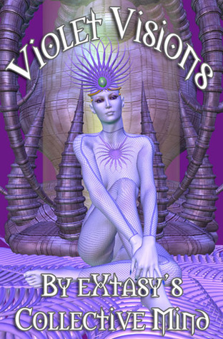 Violet Visions  by  eXtasys Collective Mind