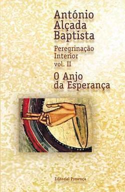 Peregrinação Interior - O Anjo da Esperança - Vol II  by  António Alçada Baptista
