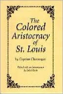 The Colored Aristocracy of St. Louis,  by  Cyprian Clamorgan by Cyprian Clamorgan