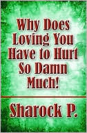 Why Does Loving You Have to Hurt So Damn Much! Sharock P.
