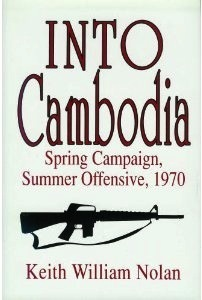 Into Cambodia, 1970: Spring Campaign, Summer Offensive  by  Keith William Nolan