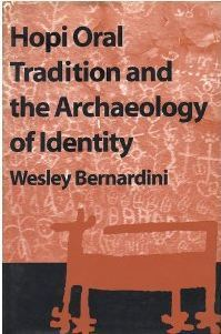 Hopi Oral Tradition and the Archaeology of Identity  by  Wesley Bernardini