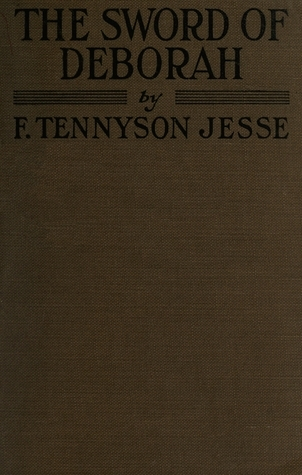 The Sword of Deborah: Firsthand Impressions Of The British Womens Army In France  by  F. Tennyson Jesse