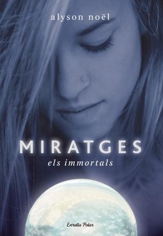 Miratges (Els Immortals, #2)  by  Alyson Noel