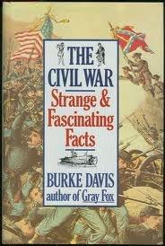 The Civil War: Strange & Fascinating Facts Burke Davis