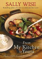 From My Kitchen To Yours: Delicious And Gluten-Free Recipes The Whole Family Will Love  by  Sally Wise