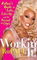 Workin It!: RuPauls Guide to Life, Liberty, and the Pursuit of Style RuPaul