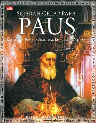 SEJARAH GELAP PARA PAUS - Kejahatan, Pembunuhan dan Korupsi di Vatikan  by  Brenda Ralph Lewis