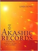 How to Read the Akashic Records: Accessing the Archive of the Soul and Its Journey Linda  Howe