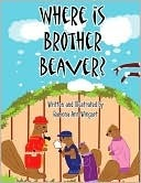 Where Is Brother Beaver? Ramona A. Wingart