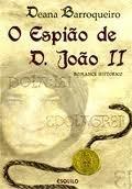 O Espião de D. João II Deana Barroqueiro