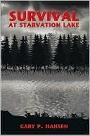 Survival at Starvation Lake  by  Gary P. Hansen