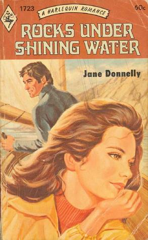 Rocks Under Shining Water (Harlequin Romance, #1723)  by  Jane Donnelly
