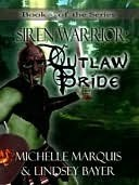 Outlaw Bride [SirenWarrior Series Book 3]  by  Michelle Marquis