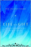 Life Is a Gift Bob Fisher