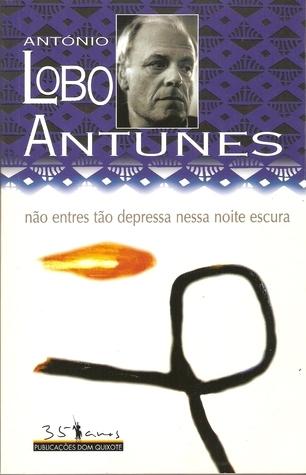 Não Entres Tão Depressa Nessa Noite Escura  by  António Lobo Antunes